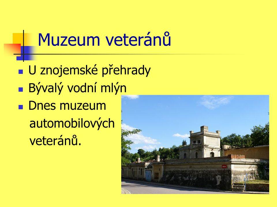 Muzeum veteránů U znojemské přehrady Bývalý vodní mlýn Dnes muzeum automobilových veteránů.
