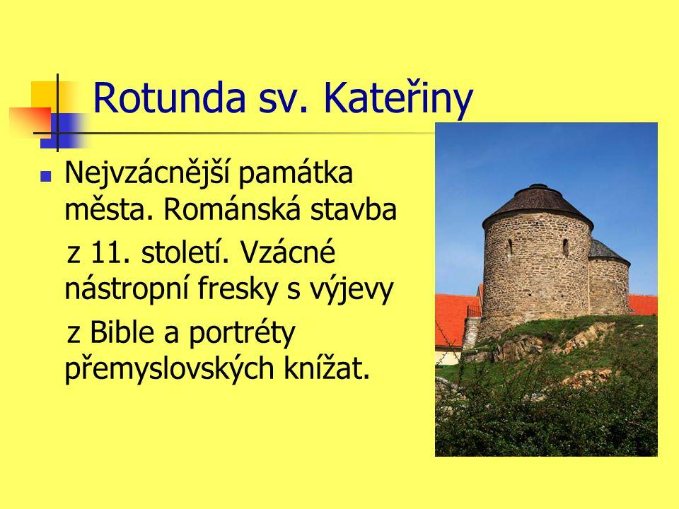 Rotunda sv.Kateřiny Nejvzácnější památka města. Románská stavba z 11.