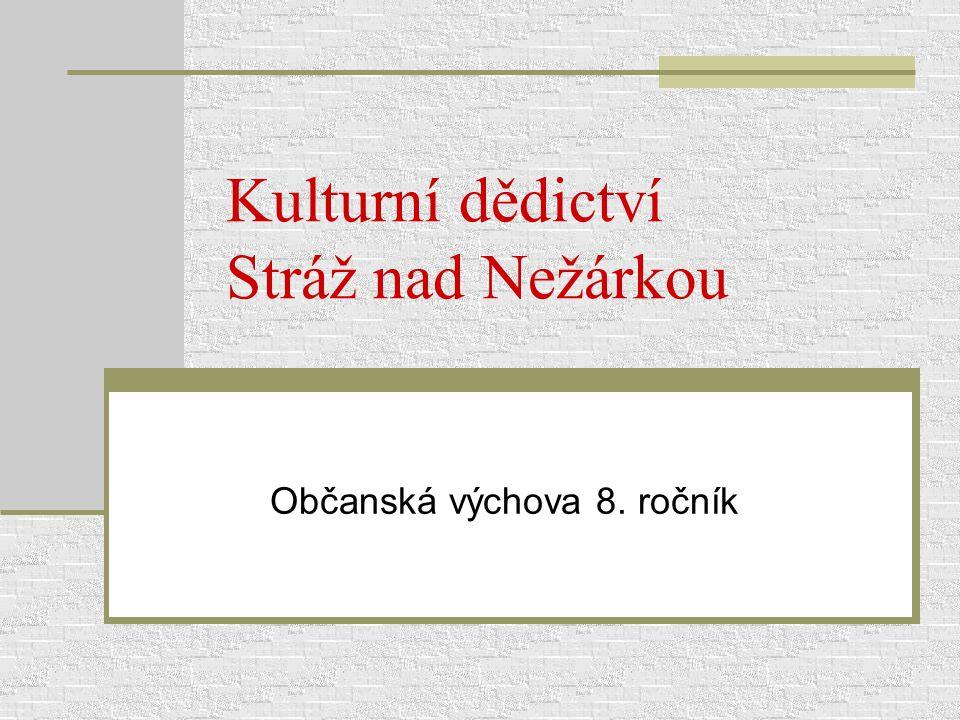 Kulturní dědictví Stráž nad Nežárkou Občanská výchova 8. ročník