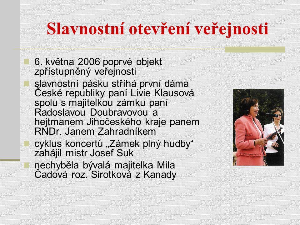 Slavnostní otevření veřejnosti 6. května 2006 poprvé objekt zpřístupněný veřejnosti slavnostní pásku stříhá první dáma České republiky paní Livie Klau