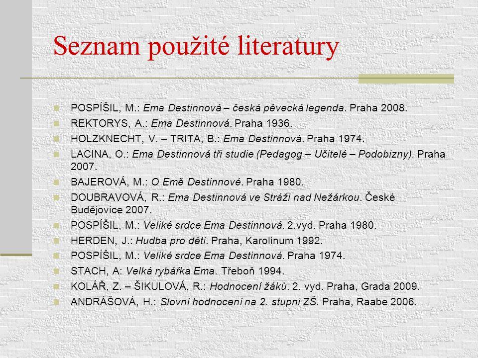 Seznam použité literatury POSPÍŠIL, M.: Ema Destinnová – česká pěvecká legenda. Praha 2008. REKTORYS, A.: Ema Destinnová. Praha 1936. HOLZKNECHT, V. –