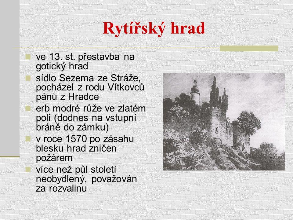 Rytířský hrad ve 13. st. přestavba na gotický hrad sídlo Sezema ze Stráže, pocházel z rodu Vítkovců pánů z Hradce erb modré růže ve zlatém poli (dodne