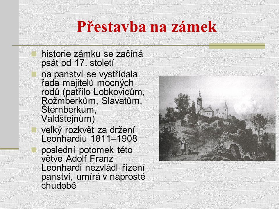 Přestavba na zámek historie zámku se začíná psát od 17. století na panství se vystřídala řada majitelů mocných rodů (patřilo Lobkovicům, Rožmberkům, S
