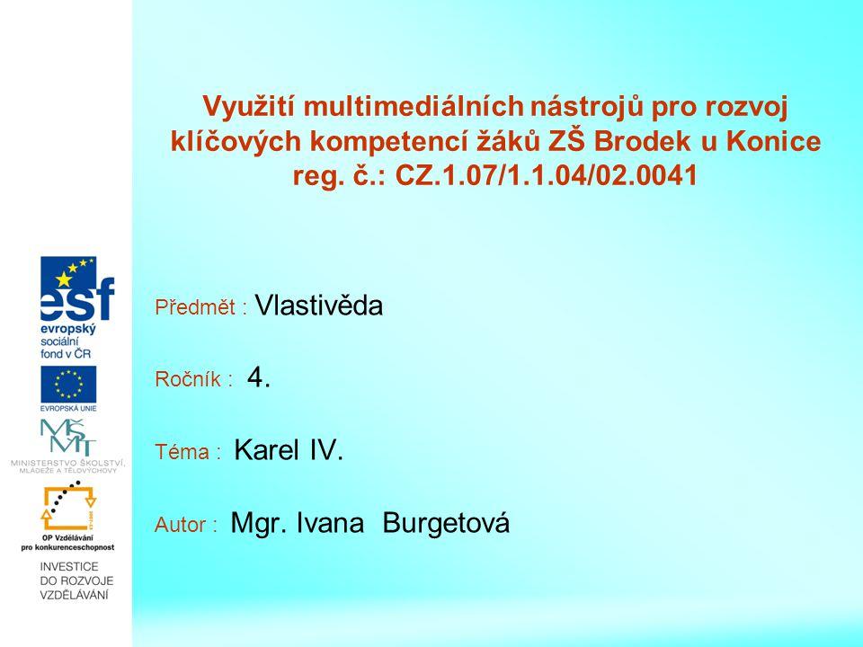 Využití multimediálních nástrojů pro rozvoj klíčových kompetencí žáků ZŠ Brodek u Konice reg. č.: CZ.1.07/1.1.04/02.0041 Předmět : Vlastivěda Ročník :