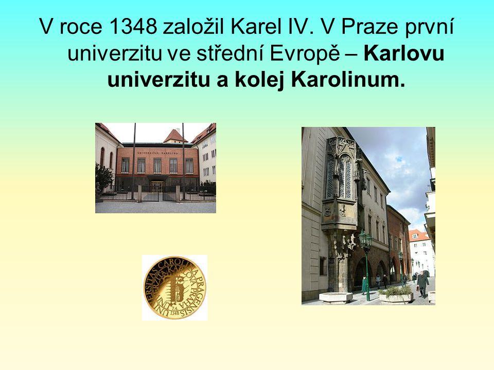 V roce 1348 založil Karel IV. V Praze první univerzitu ve střední Evropě – Karlovu univerzitu a kolej Karolinum.