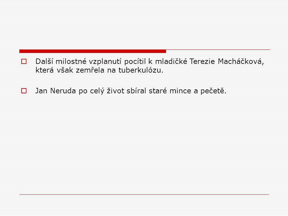  Další milostné vzplanutí pocítil k mladičké Terezie Macháčková, která však zemřela na tuberkulózu.