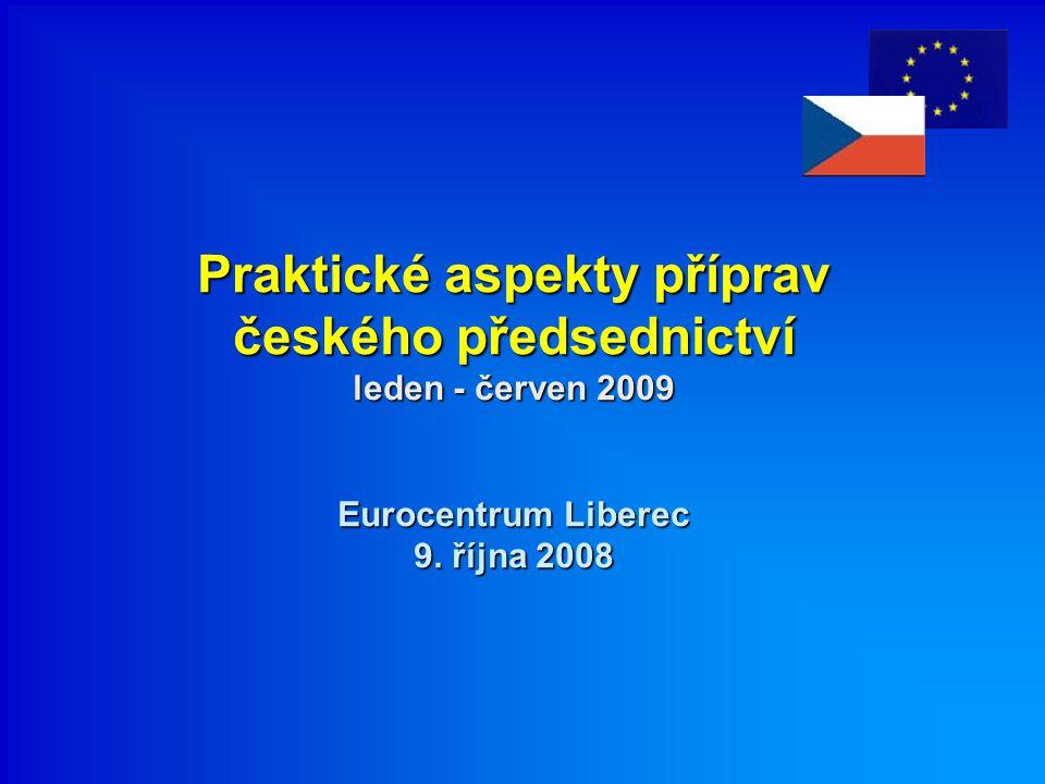 Praktické aspekty příprav českého předsednictví leden - červen 2009 Eurocentrum Liberec 9. října 2008