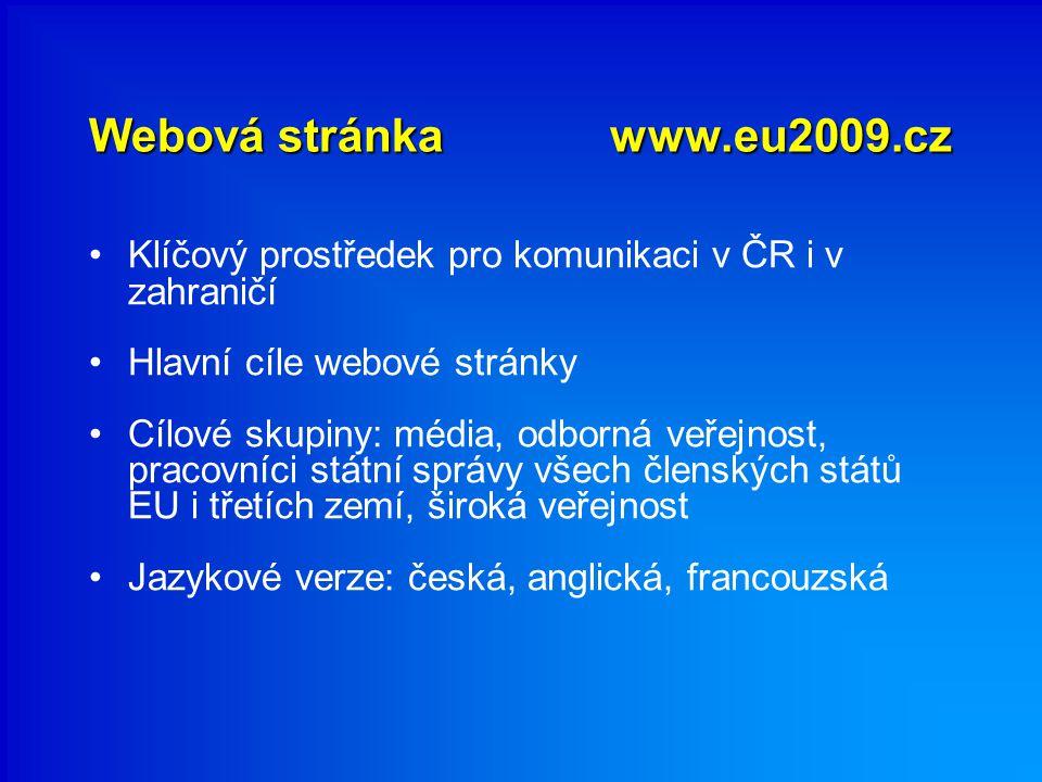 Webovástránkawww.eu2009.cz Webová stránkawww.eu2009.cz Klíčový prostředek pro komunikaci v ČR i v zahraničí Hlavní cíle webové stránky Cílové skupiny: