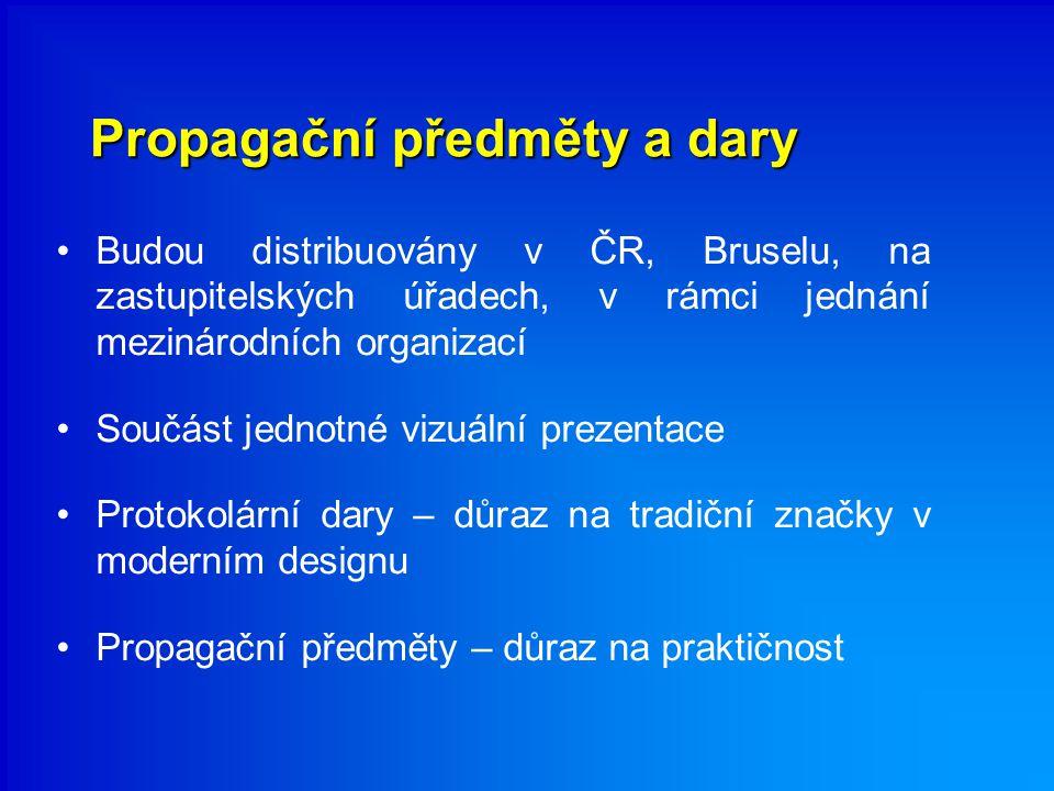 Propagační předměty a dary Budou distribuovány v ČR, Bruselu, na zastupitelských úřadech, v rámci jednání mezinárodních organizací Součást jednotné vi
