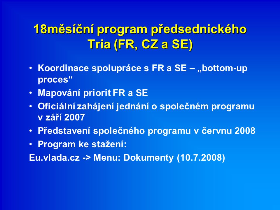 """18měsíční program předsednického Tria (FR, CZ a SE) Koordinace spolupráce s FR a SE – """"bottom-up proces"""" Mapování priorit FR a SE Oficiální zahájení j"""