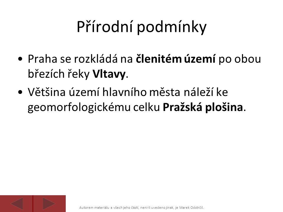 Autorem materiálu a všech jeho částí, není-li uvedeno jinak, je Marek Odstrčil. Přírodní podmínky Praha se rozkládá na členitém území po obou březích