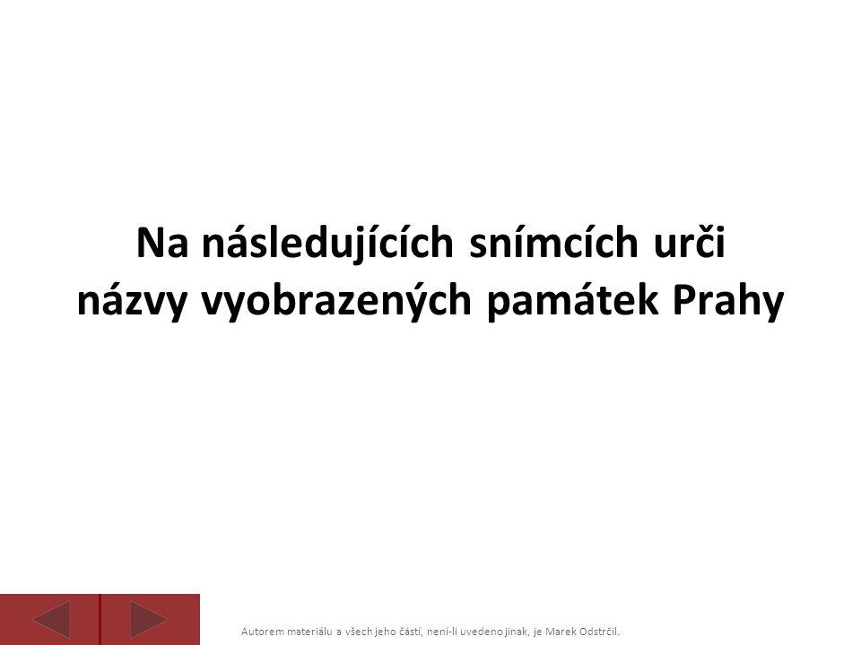 Autorem materiálu a všech jeho částí, není-li uvedeno jinak, je Marek Odstrčil. Na následujících snímcích urči názvy vyobrazených památek Prahy