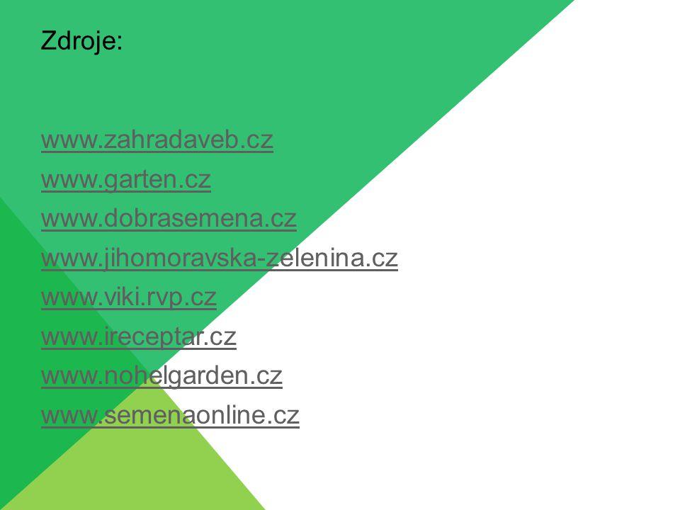 Zdroje: www.zahradaveb.cz www.garten.cz www.dobrasemena.cz www.jihomoravska-zelenina.cz www.viki.rvp.cz www.ireceptar.cz www.nohelgarden.cz www.semena