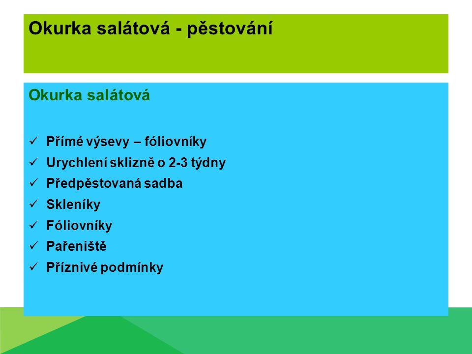Okurka salátová - pěstování Okurka salátová Přímé výsevy – fóliovníky Urychlení sklizně o 2-3 týdny Předpěstovaná sadba Skleníky Fóliovníky Pařeniště