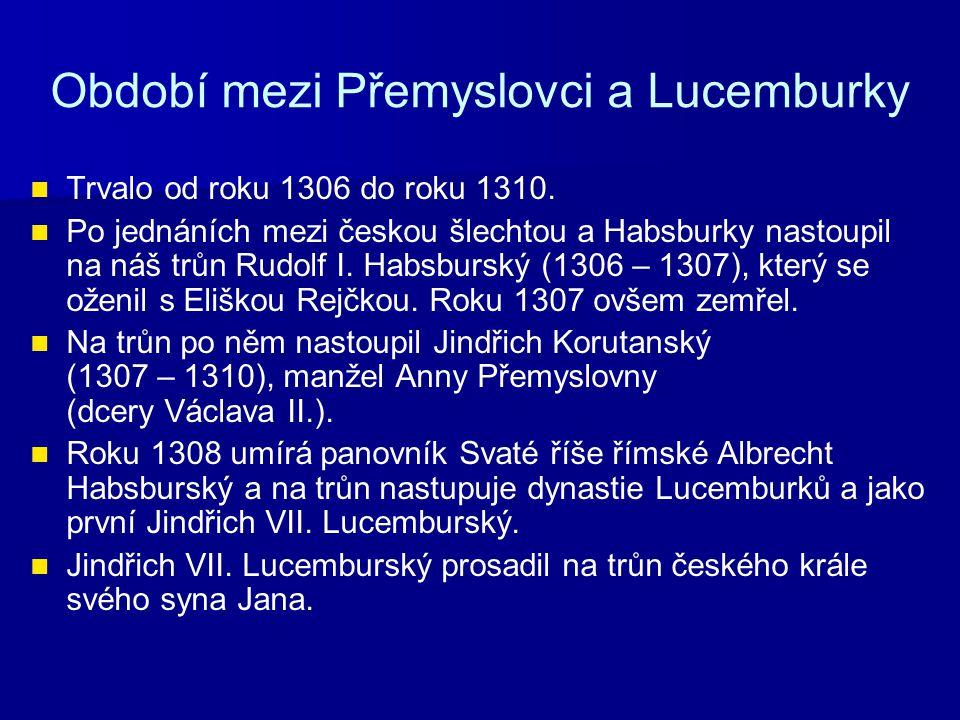 Období mezi Přemyslovci a Lucemburky Obr. 1 – Rudolf Habsburský Obr. 2 – Jindřich VII. Lucemburský