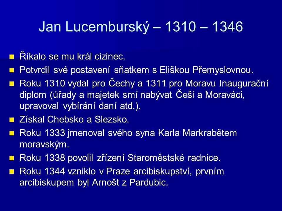 Jan Lucemburský – 1310 – 1346 Roku 1346 umřel Jan Lucemburský v bitvě u Kresčaku (100letá válka).