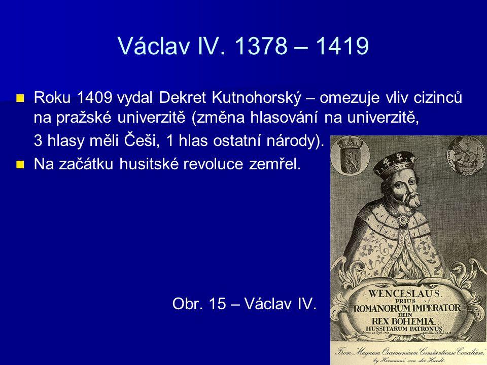 Zikmund – 1419 – 1420, 1436 – 1437 Českým králem se stal dvakrát, oficiálně však vládl až od roku 1436.