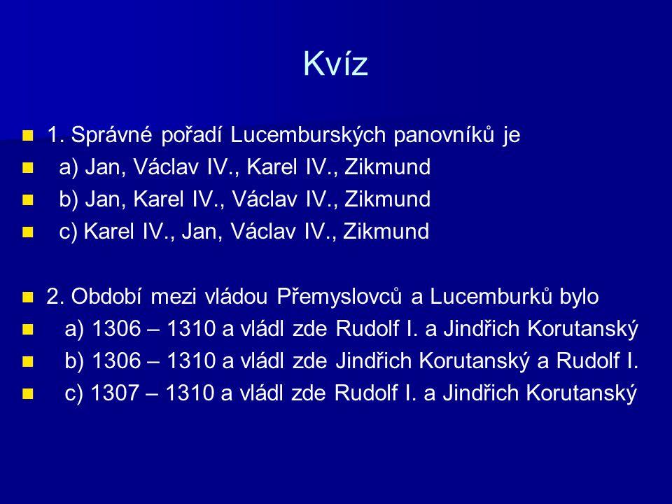 Kvíz 3.První Lucemburk na našem trůnu byl a) Václav IV.
