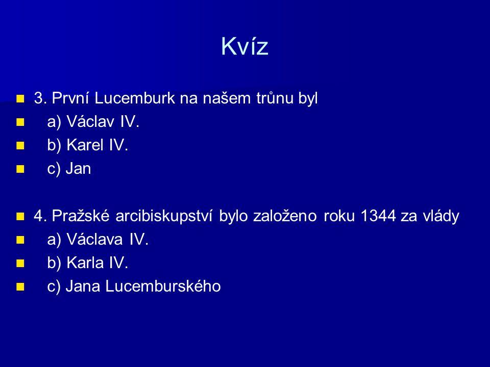 Kvíz 5.Jan Lucemburský vydal a) Vita Caroli b) Inaugurační diplom c) Majestas Carolina 6.