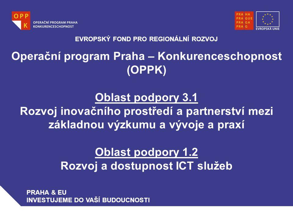 Operační program Praha – Konkurenceschopnost (OPPK) Oblast podpory 3.1 Rozvoj inovačního prostředí a partnerství mezi základnou výzkumu a vývoje a praxí Oblast podpory 1.2 Rozvoj a dostupnost ICT služeb EVROPSKÝ FOND PRO REGIONÁLNÍ ROZVOJ PRAHA & EU INVESTUJEME DO VAŠÍ BUDOUCNOSTI