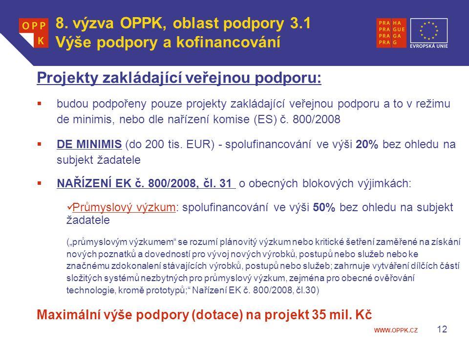 WWW.OPPK.CZ 12 Projekty zakládající veřejnou podporu:  budou podpořeny pouze projekty zakládající veřejnou podporu a to v režimu de minimis, nebo dle nařízení komise (ES) č.