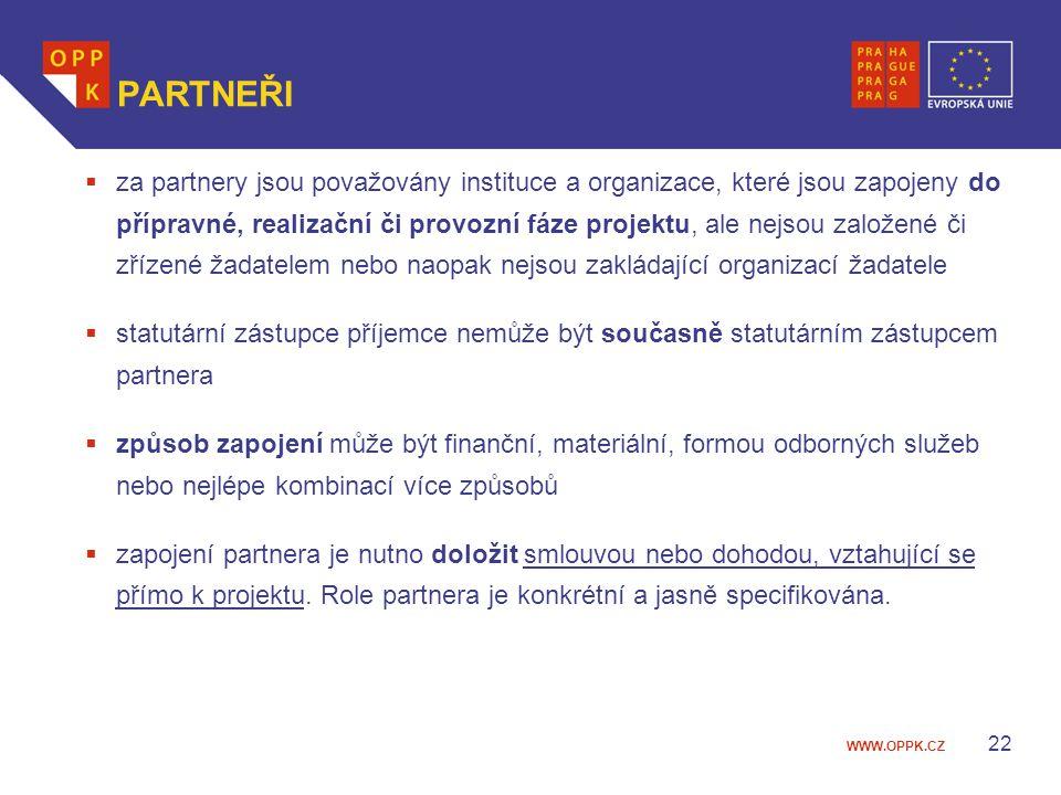 WWW.OPPK.CZ 22 PARTNEŘI  za partnery jsou považovány instituce a organizace, které jsou zapojeny do přípravné, realizační či provozní fáze projektu, ale nejsou založené či zřízené žadatelem nebo naopak nejsou zakládající organizací žadatele  statutární zástupce příjemce nemůže být současně statutárním zástupcem partnera  způsob zapojení může být finanční, materiální, formou odborných služeb nebo nejlépe kombinací více způsobů  zapojení partnera je nutno doložit smlouvou nebo dohodou, vztahující se přímo k projektu.
