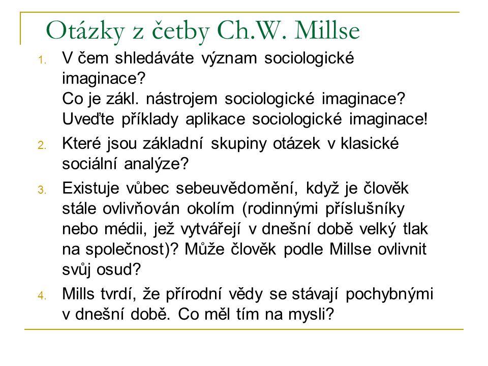 Otázky z četby Ch.W. Millse 1. V čem shledáváte význam sociologické imaginace.