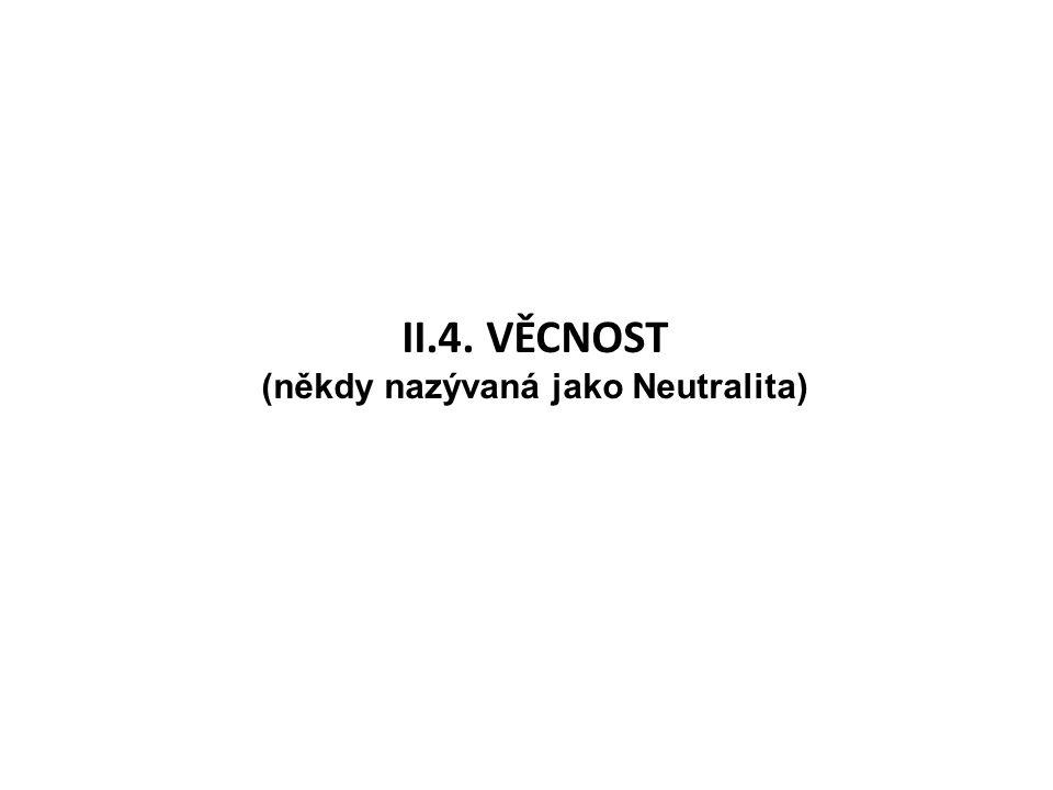 II.4. VĚCNOST (někdy nazývaná jako Neutralita)