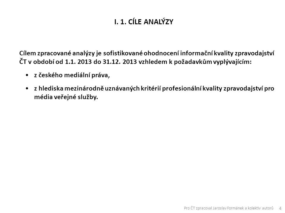 Cílem zpracované analýzy je sofistikované ohodnocení informační kvality zpravodajství ČT v období od 1.1.