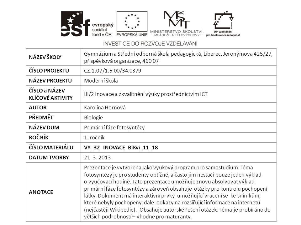 NÁZEV ŠKOLY Gymnázium a Střední odborná škola pedagogická, Liberec, Jeronýmova 425/27, příspěvková organizace, 460 07 ČÍSLO PROJEKTUCZ.1.07/1.5.00/34.