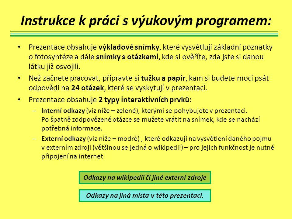 Instrukce k práci s výukovým programem: Prezentace obsahuje výkladové snímky, které vysvětlují základní poznatky o fotosyntéze a dále snímky s otázkam