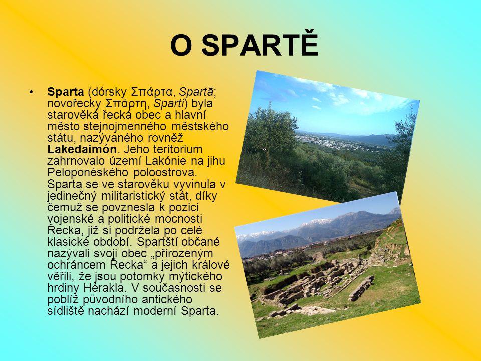 O SPARTĚ Sparta (dórsky Σπάρτα, Spartā; novořecky Σπάρτη, Sparti) byla starověká řecká obec a hlavní město stejnojmenného městského státu, nazývaného