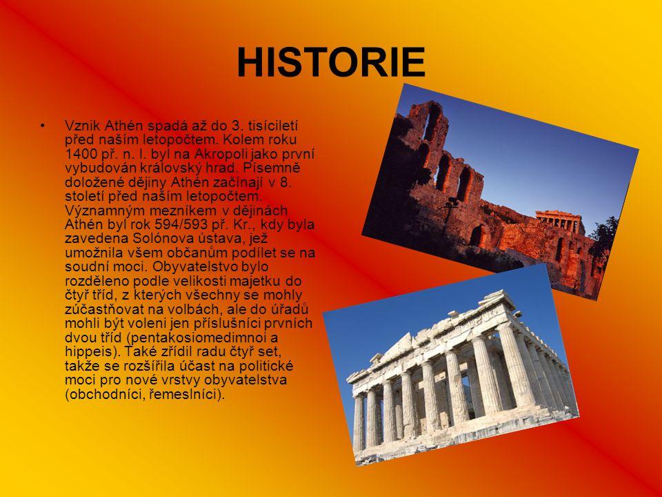 HISTORIE Vznik Athén spadá až do 3. tisíciletí před naším letopočtem. Kolem roku 1400 př. n. l. byl na Akropoli jako první vybudován královský hrad. P