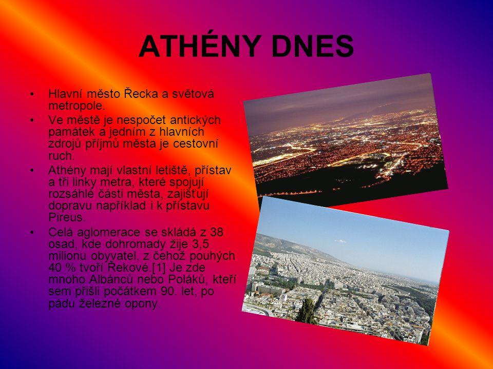 ATHÉNY DNES Hlavní město Řecka a světová metropole. Ve městě je nespočet antických památek a jedním z hlavních zdrojů příjmů města je cestovní ruch. A