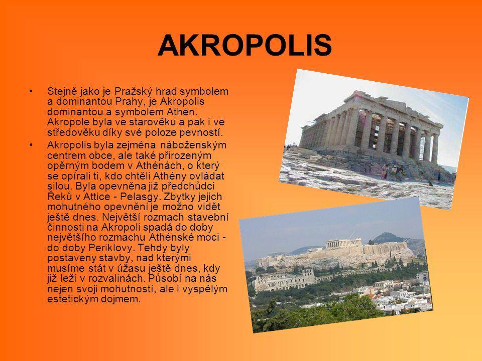 AKROPOLIS Stejně jako je Pražský hrad symbolem a dominantou Prahy, je Akropolis dominantou a symbolem Athén. Akropole byla ve starověku a pak i ve stř