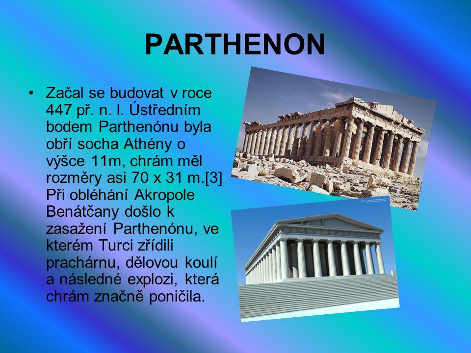 PARTHENON Začal se budovat v roce 447 př. n. l. Ústředním bodem Parthenónu byla obří socha Athény o výšce 11m, chrám měl rozměry asi 70 x 31 m.[3] Při