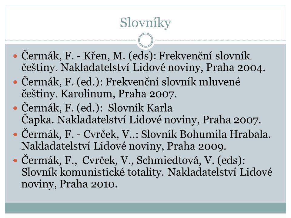 Slovníky Čermák, F. - Křen, M. (eds): Frekvenční slovník češtiny. Nakladatelství Lidové noviny, Praha 2004. Čermák, F. (ed.): Frekvenční slovník mluve