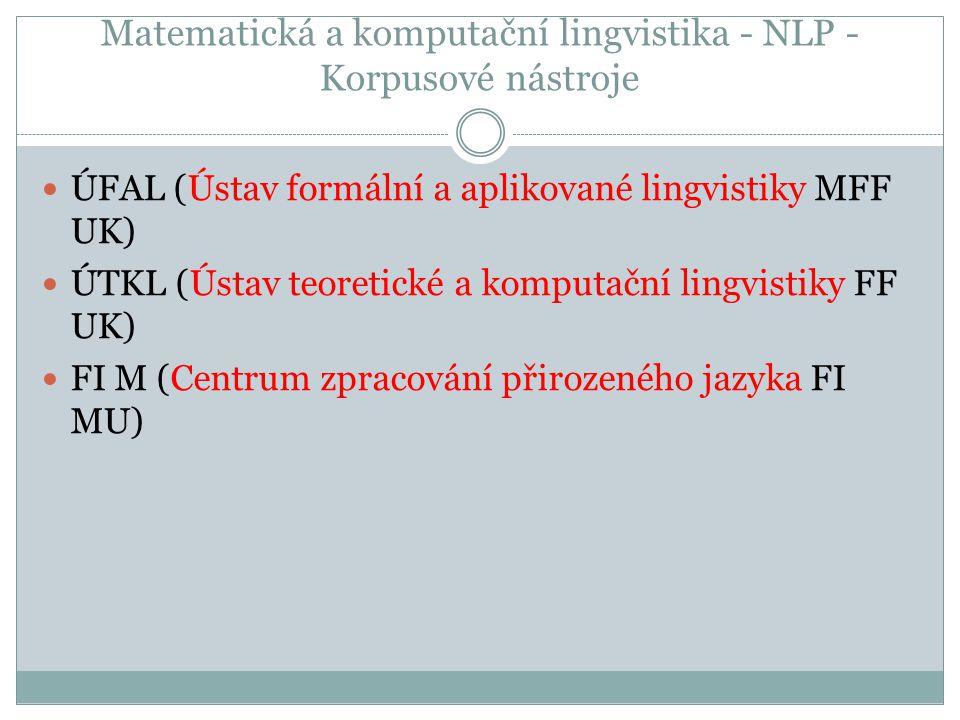 Matematická a komputační lingvistika - NLP - Korpusové nástroje ÚFAL (Ústav formální a aplikované lingvistiky MFF UK) ÚTKL (Ústav teoretické a komputa
