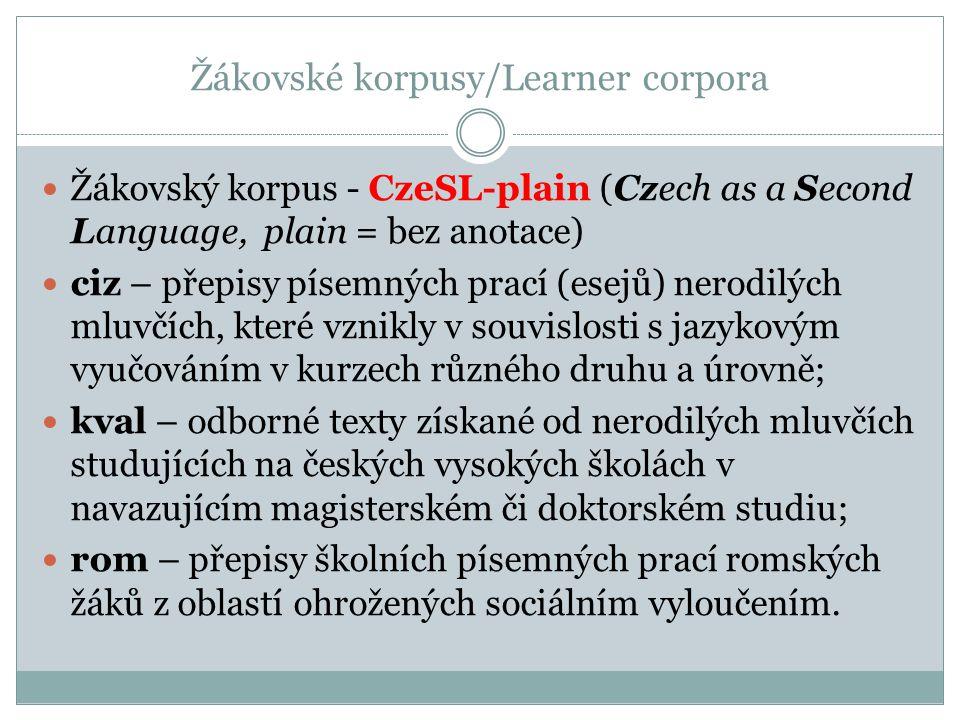 Žákovské korpusy/Learner corpora Žákovský korpus - CzeSL-plain (Czech as a Second Language, plain = bez anotace) ciz – přepisy písemných prací (esejů)