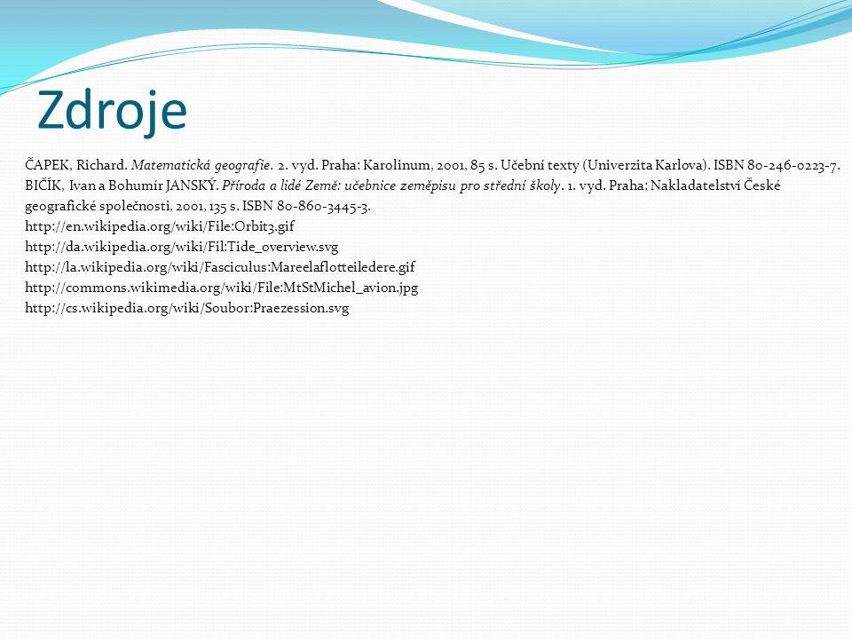 Zdroje ČAPEK, Richard. Matematická geografie. 2. vyd. Praha: Karolinum, 2001, 85 s. Učební texty (Univerzita Karlova). ISBN 80-246-0223-7. BIČÍK, Ivan