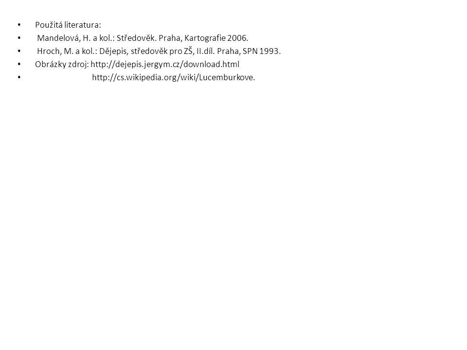Použitá literatura: Mandelová, H. a kol.: Středověk. Praha, Kartografie 2006. Hroch, M. a kol.: Dějepis, středověk pro ZŠ, II.díl. Praha, SPN 1993. Ob