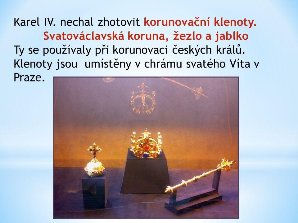 Karel IV. nechal zhotovit korunovační klenoty. Svatováclavská koruna, žezlo a jablko Ty se používaly při korunovaci českých králů. Klenoty jsou umístě