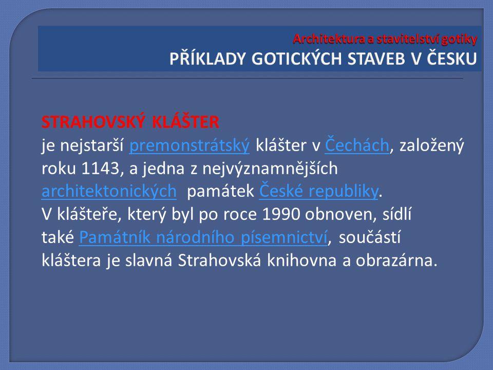 STRAHOVSKÝ KLÁŠTER je nejstarší premonstrátský klášter v Čechách, založený roku 1143, a jedna z nejvýznamnějších premonstrátskýČechách architektonický