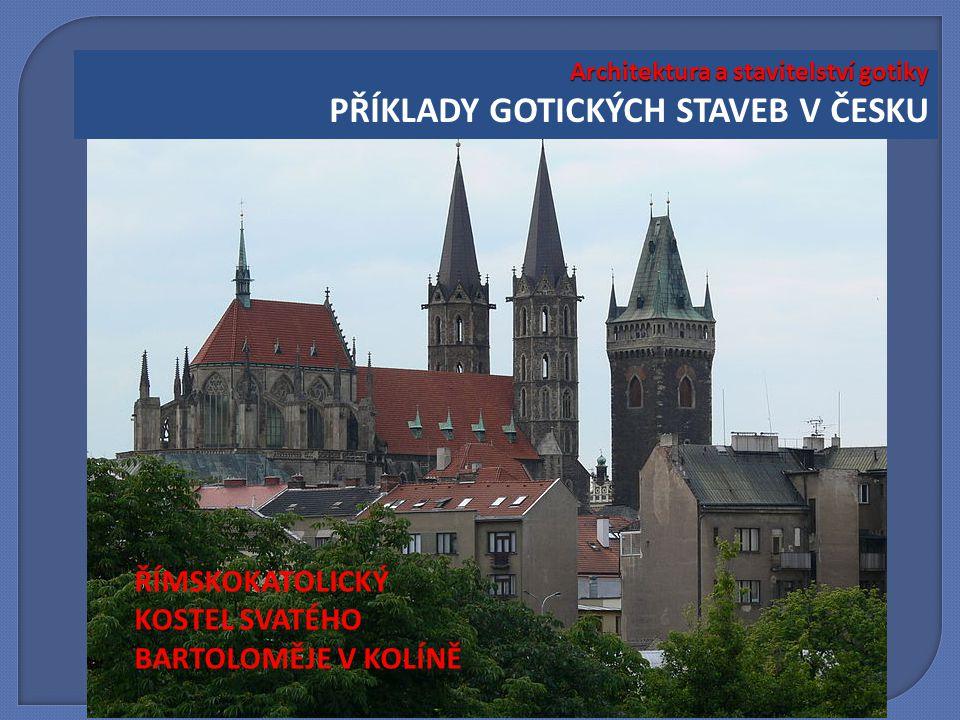 Architektura a stavitelství gotiky Architektura a stavitelství gotiky PŘÍKLADY GOTICKÝCH STAVEB V ČESKU ŘÍMSKOKATOLICKÝ KOSTEL SVATÉHO BARTOLOMĚJE V K