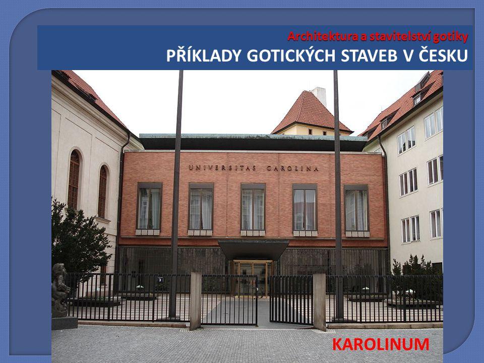 Architektura a stavitelství gotiky Architektura a stavitelství gotiky PŘÍKLADY GOTICKÝCH STAVEB V ČESKU KAROLINUM