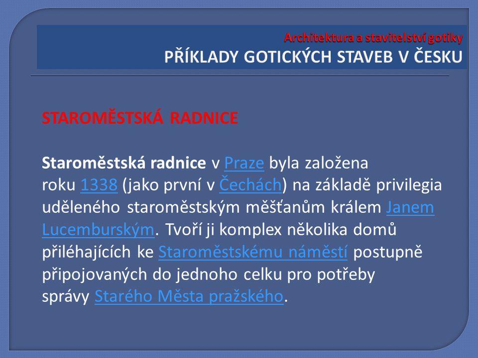 STAROMĚSTSKÁ RADNICE Staroměstská radnice v Praze byla založena roku 1338 (jako první v Čechách) na základě privilegia uděleného staroměstským měšťanů