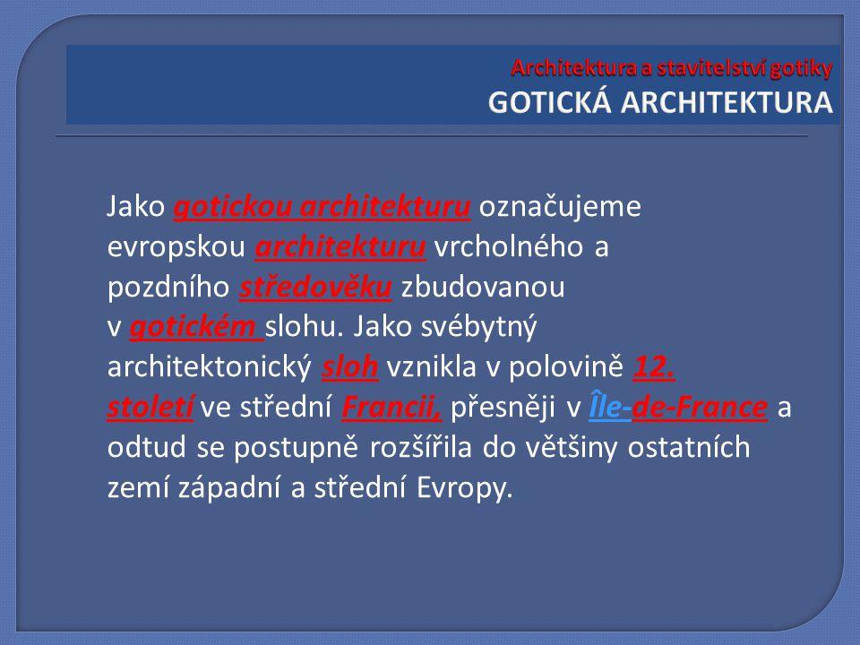 Jako gotickou architekturu označujeme evropskou architekturu vrcholného a pozdního středověku zbudovanou v gotickém slohu. Jako svébytný architektonic