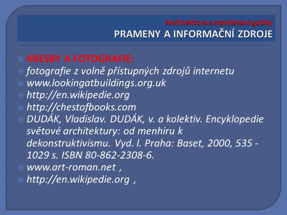  KRESBY A FOTOGRAFIE:  fotografie z volně přístupných zdrojů internetu  www.lookingatbuildings.org.uk  http://en.wikipedie.org  http://chestofboo