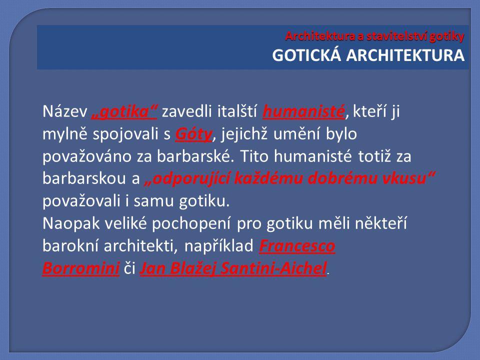 """Název """"gotika"""" zavedli italští humanisté, kteří ji mylně spojovali s Góty, jejichž umění bylo považováno za barbarské. Tito humanisté totiž za barbars"""