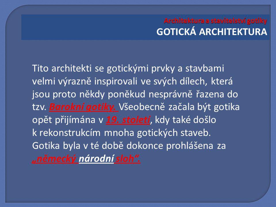 Tito architekti se gotickými prvky a stavbami velmi výrazně inspirovali ve svých dílech, která jsou proto někdy poněkud nesprávně řazena do tzv. Barok